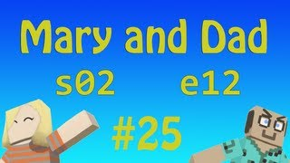 epi 25: Disaster Strikes! / Mary and Dad