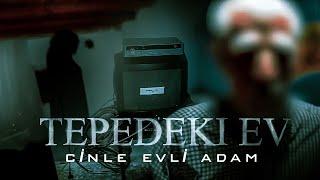 TEPEDEKİ EV (CİNLERLE EVLİ ADAM) - Paranormal Olaylar