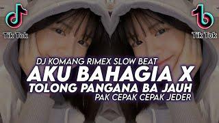 Dj Aku Bahagia X Tolong Pangana Ba Jauh Slow Beat Viral Tiktok Terbaru 2021 Dj Komang Rimex