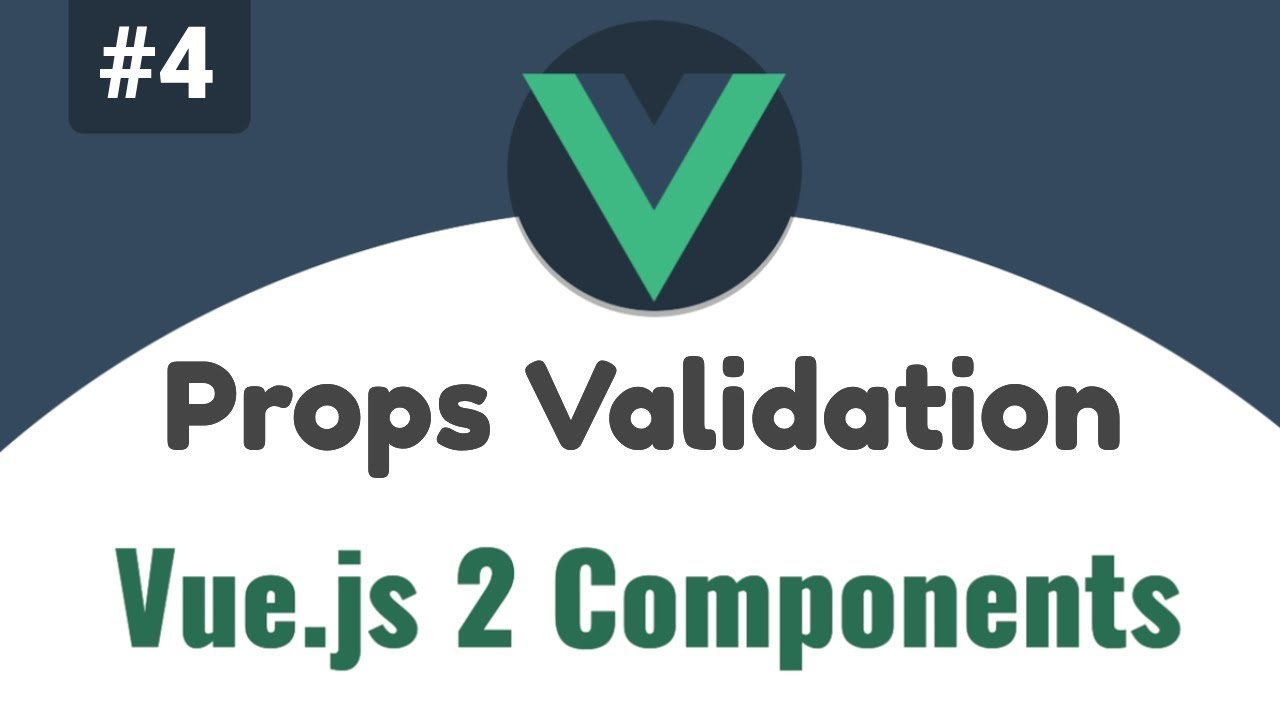 Prop Validations, Vue 2 Components