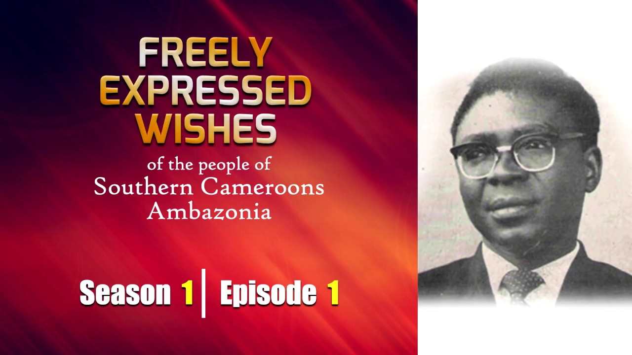 S1: E1 - Freely Expressed Wishes of the people of Southern Cameroons / Ambazonia