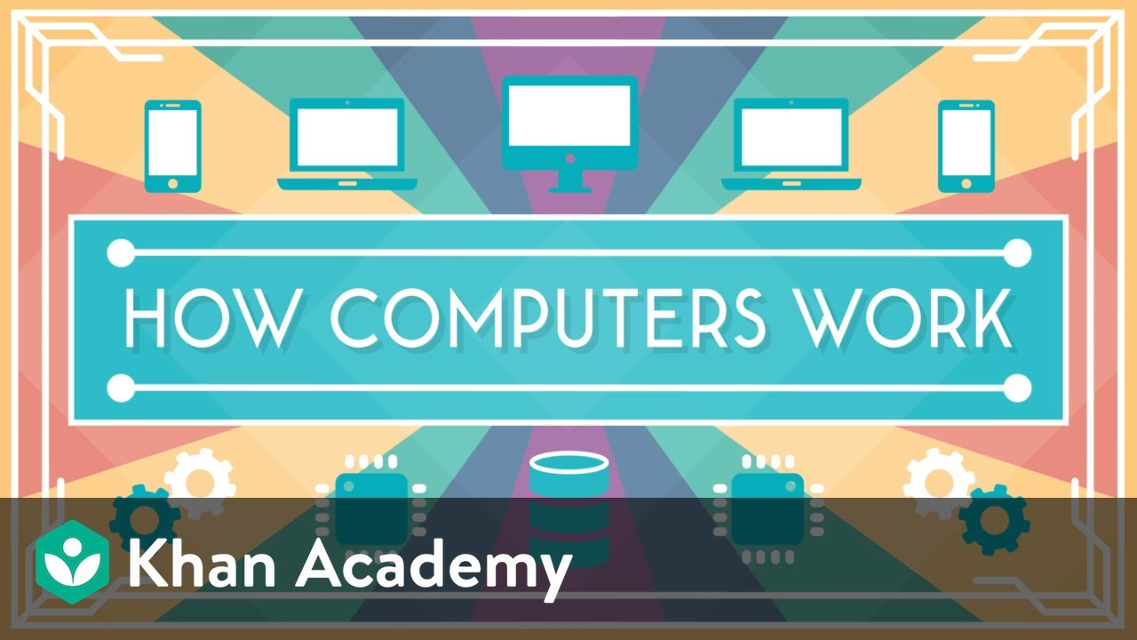 Introducing How Computers Work (video) | Khan Academy