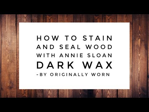 How to stain and seal wood with Annie Sloan Dark Wax