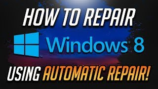 How to Repair Windows 8 using Automatic Repair - [2019 Tutorial]