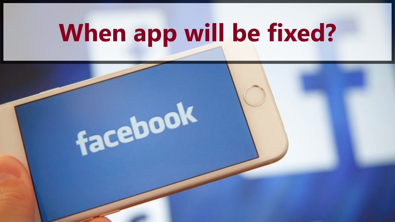 Why does Facebook app keep crashing 2019? When it will be fixed?