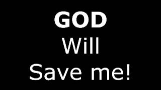 God Will Save Me!  If The Universe if Offering help...Take it!