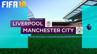 FIFA 18 - Liverpool vs. Manchester City @ Anfield