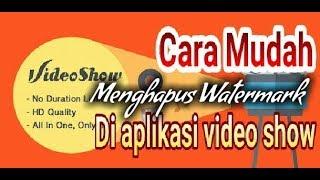 CARA MUDAH MENGHAPUS WATERMARK DI APLIKASI VIDEO SHOW BUAT YOUTUBER PEMULA