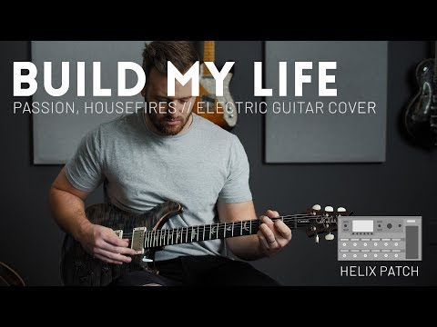Build My Life // Helix Patch - Passion, Housefires - Electric Guitar Cover