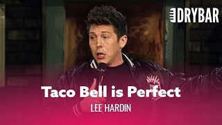 The Perfect Argument for Taco Bell. Lee Hardin - Full Special