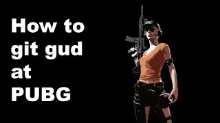 How to git gud at PUBG