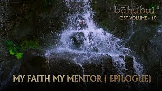 Baahubali OST - Volume 10 - My Faith My Mentor (Epilogue) | MM…