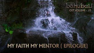 Baahubali OST - Volume 10 - My Faith My Mentor (Epilogue) | ...