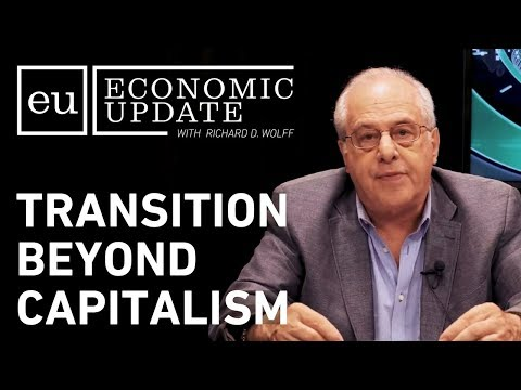 Economic Update: Transition Beyond Capitalism