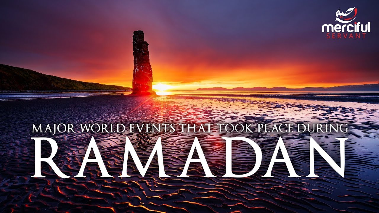MAJOR WORLD EVENTS THAT TOOK PLACE DURING RAMADAN!