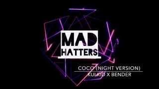 [Original Mix] CoCo (Night Version) || Kulkid x Bender