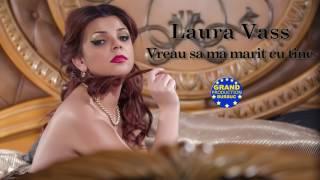 Laura Vass - Vreau sa ma marit cu tine (Official Track)