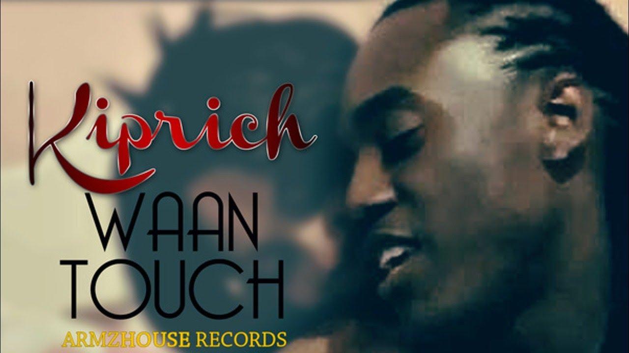 kiprich she waan touch