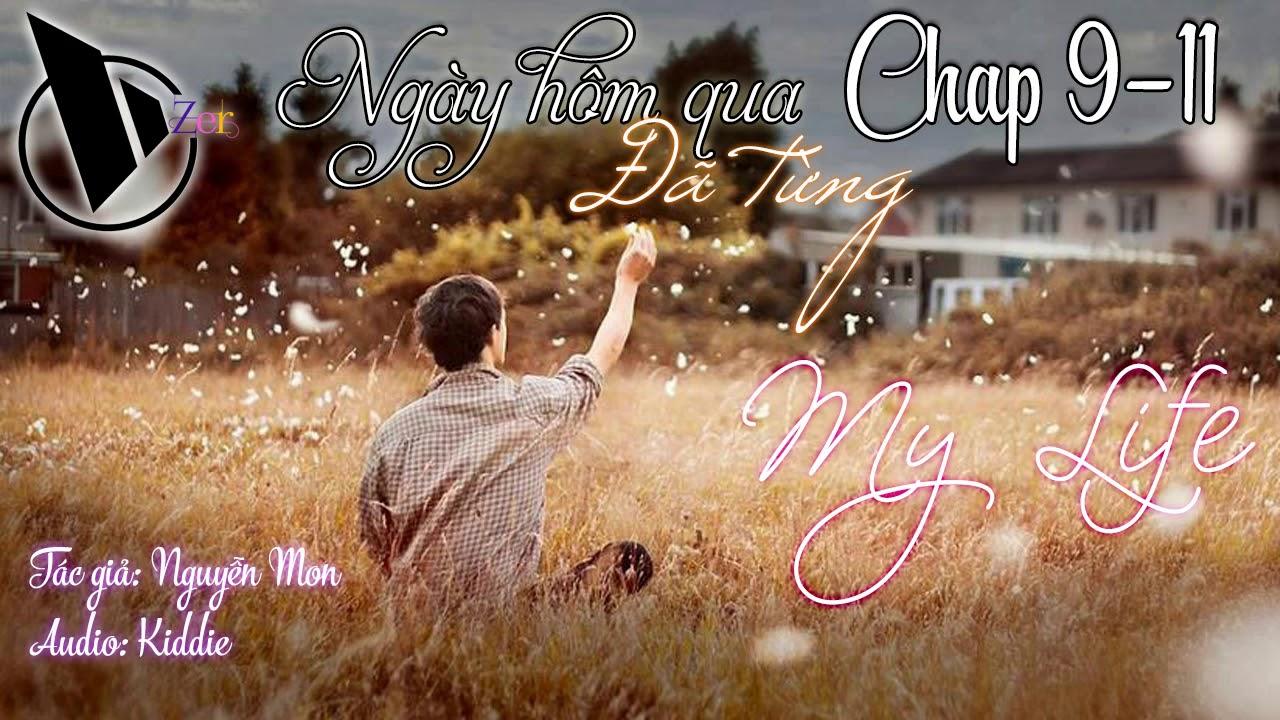 Truyện Voz: Ngày hôm qua đã từng - My life, Chap 09-11