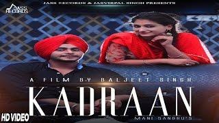 Kadraan (Full HD)    Mani Sandhu   New Punjabi Songs 2017   Latest Punjabi Songs 2017