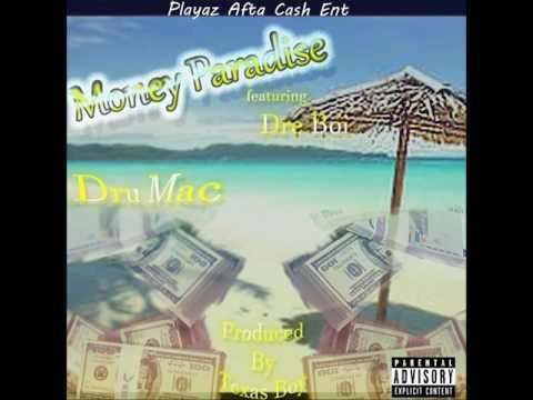 Dru Mac Ft  Dre Boi ''Money Paradise''