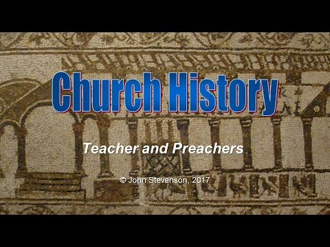 Church History 06 - Teachers and Preachers of the Early Church