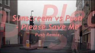 Sunscreem vs Push - Please Save Me (Push Remix)