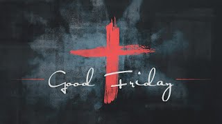 Good Friday Service | The Bridge Church | Josh Bolton