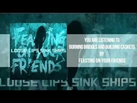 Feasting On Your Friends - Burning Bridges And Building Caskets