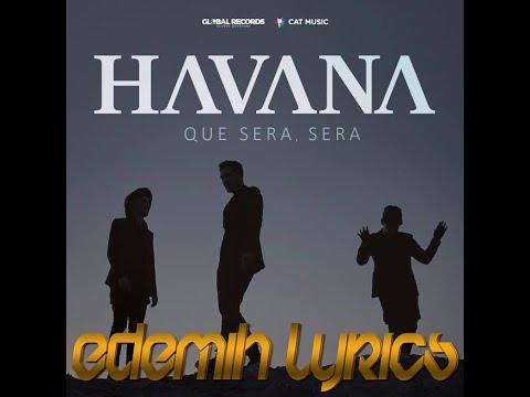 HAVANA - Que Sera, Sera  Edemih Lyrics.