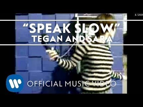 Tegan and Sara - Speak Slow [Official Music Video]