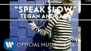 Watch Tegan  Sara Speak Slow video