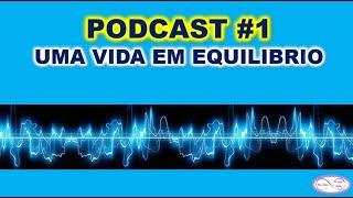 PODCAST #1 - UMA VIDA EM EQUILÍBRIO