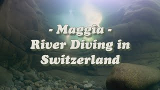 Maggia - River Diving in Switzerland - on the GH5