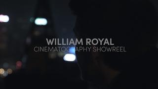 William Royal Cinematography Showreel 2017