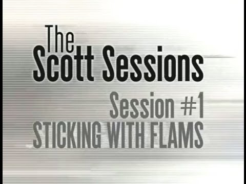 The Scott Sessions - Episode #1 Sticking With Flams