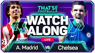 ATLETICO MADRID vs CHELSEA With Mark GOLDBRIDGE Live