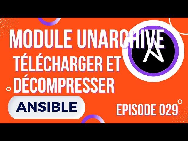 ANSIBLE - 29. MODULE UNARCHIVE : TELECHARGER ET DEZIPPER