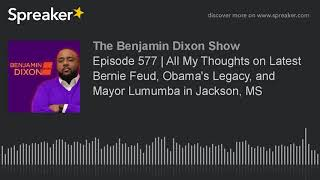 Episode 577 | All My Thoughts on Latest Bernie Feud, Obama