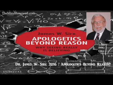 James W. Sire 2016 : Apologetics Beyond Reason