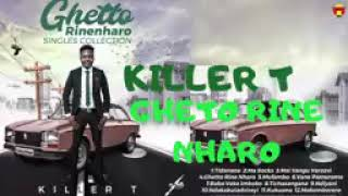 Killer T   Gheto Rine Nharo (Official Audio) 29 April 2019
