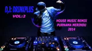 House Music Purnama Merindu   D,j;drinkplus