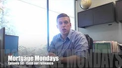 Cash Out Refinance | Mortgage Mondays #60