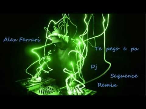 Alex Ferrari - Te pego e pa ( Dj Sequence Remix ) [FULL + Download]