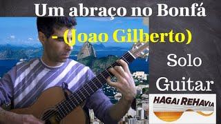 Um abraço no Bonfá (Joao Gilberto)-Guitar by Hagai Rehavia