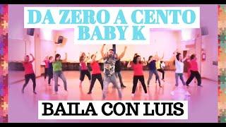 DA ZERO A CENTO Baby K COREOGRAFIA || BAILA CON LUIS 2018