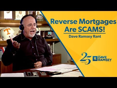 Reverse Mortgages Are SCAMS!!! - Dave Ramsey Rant