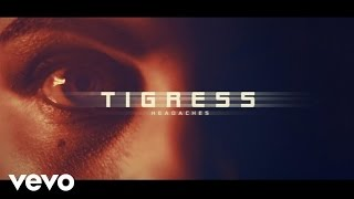 Tigress - Headaches