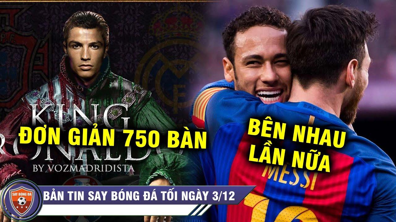 TIN TỐI 3/12 | Ronaldo lại lập kỷ lục - Neymar CHÍNH THỨC lên tiếng muốn đoàn tụ cùng Messi