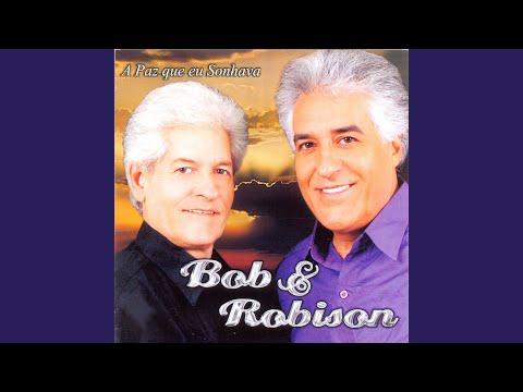 A Paz Que Eu Sonhava Bob E Robison Letras Mus Br